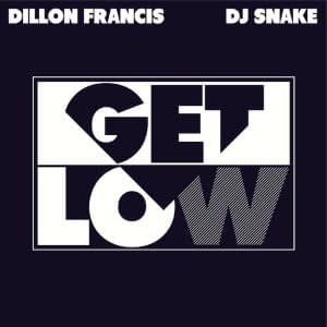 Get Low by Dillon Francis DJ Snake - 20 Edm Songs That 2000s Kids Grew Up With